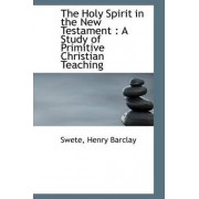 The Holy Spirit in the New Testament by Swete Henry Barclay