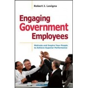 Engaging Government Employees: Motivate and Inspire Your People to Achieve Superior Performance by Robert J. Lavigna