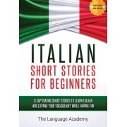 Italian: Short Stories for Beginners - 9 Captivating Short Stories to Learn Italian and Expand Your Vocabulary While Having Fun