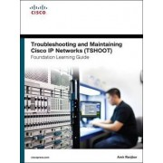 Tourbleshooting and Maintaing Cisco IP Networks TSHOOT Foundation Leanring Guide/Cisco Learning Lab Bundle by Amir Ranjbar