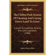 The Clifton Park System of Farming and Laying Down Land to Grass by Robert Henry Elliot