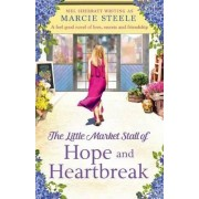 The Little Market Stall of Hope and Heartbreak. a Feel Good Novel of Love, Secrets and Friendship by Marcie Steele