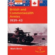 British and Commonwealth Armies, 1939-43 by Mark Bevis