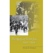 The Agony of Greek Jews, 1940-1945 by Steven B. Bowman