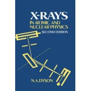 X-Rays in Atomic and Nuclear Physics by N. A. Dyson