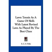 Lawn Tennis as a Game of Skill by S C F Peile