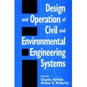Design and Operation of Civil and Environmental Engineering Systems by Charles Revelle