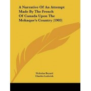 A Narrative of an Attempt Made by the French of Canada Upon the Mohaque's Country (1903) by Nicholas Beyard
