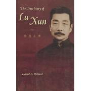 The True Story of Lu Xun by David E. Pollard