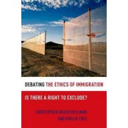 Debating the Ethics of Immigration by Christopher Heath Wellman