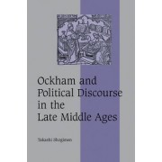 Ockham and Political Discourse in the Late Middle Ages by Takashi Shogimen