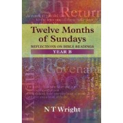 Twelve Months of Sundays: Year B by Tom Wright