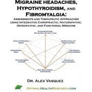 Migraine Headaches, Hypothyroidism, and Fibromyalgia by Alex Vasquez