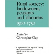 Chapters from the Agrarian History of England and Wales: Volume 2, Rural Society: Landowners, Peasants and Labourers, 1500-1750: Rural Society: Landowners, Peasants and Labourers, 1500-1750 v. 2 by Christopher Clay