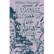 A Concise History of the Modern World 2002 by William Woodruff