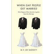 When Gay People Get Married by M. V. Lee Badgett