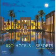 100 Hotels + Resorts: Destinations That Lift the Spirit by Howard J. Wolff