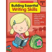 Building Essential Writing Skills: Grade 1 by Scholastic Teaching Resources