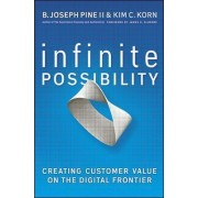 Infinite Possibility: Creating Customer Value on the Digital Frontier by B. Joseph Pine