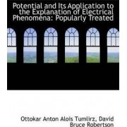 Potential and Its Application to the Explanation of Electrical Phenomena by David Bruce Rober Anton Alois Tumlirz