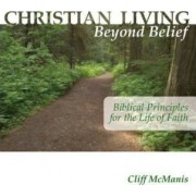 Christian Living Beyond Belief by Cliff McManis