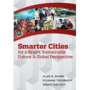 Smart Cities for a Bright Sustainable Future - A Global Perspective by Dr Alan R Shark