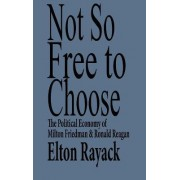 Not So Free to Choose by Elton Rayack