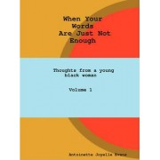 When Your Words Are Just Not Enough by Antoinette Evans