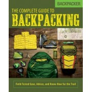 Backpacker the Complete Guide to Backpacking by Backpacker Magazine