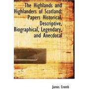 The Highlands and Highlanders of Scotland by James Cromb