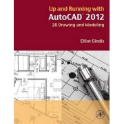 Up and Running with AutoCAD 2012: 2d Version by Elliot Gindis