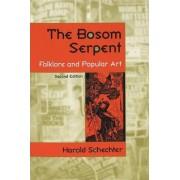 The Bosom Serpent by Harold Schechter