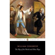 The Way of the World and Other Plays by William Congreve