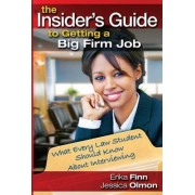 The Insider's Guide to Getting a Big Firm Job by Erika Finn