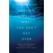 Getting Through What You Can't Get Over by Agers-Brooks a
