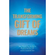 The Transforming Gift of Dreams: Your Dreams Are the Key to Revitalizing Your Life