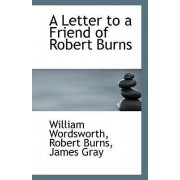 A Letter to a Friend of Robert Burns by Wi Robert Burns James Gray Wordsworth
