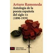 Antologia De La Poesia Espanola Del Siglo XX 1890-1939 / Poetic Anthology of Spanish Poetry of the XX Century 1890-1939 by Arturo Ramoneda
