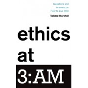Ethics at 3: Am: Questions and Answers on How to Live Well