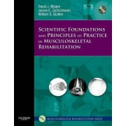 Scientific Foundations and Principles of Practice in Musculoskeletal Rehabilitation by David J. Magee