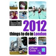Time Out 2012 Things to Do in London by Time Out Guides Ltd.