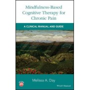 Mindfulness-Based Cognitive Therapy for Chronic Pain by Melissa A. Day