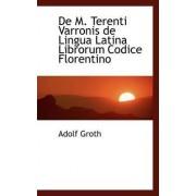 de M. Terenti Varronis de Lingua Latina Librorum Codice Florentino by Adolf Groth