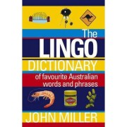 The Lingo Dictionary of Favourite Australian Words and Phrases by John (John Frederick) Miller