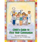 Child's Guide to First Holy Communion by Elizabeth Fiococelli