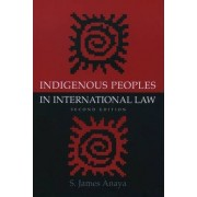 Indigenous Peoples in International Law by S. James Anaya