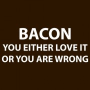 """T-Shirt - Bacon - You Either Love It Or You Are Wrong"""