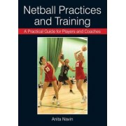 A Practical Guide for Players and Coaches Netball Practices and Training by Anita Navin