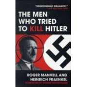 The Men Who Tried to Kill Hitler by Roger Manvell