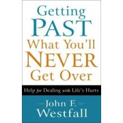 Getting Past What You'll Never Get Over by John F. Westfall
